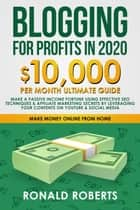 Blogging for Profit in 2020: 10,000/Month Ultimate Guide. Make a Passive Income Fortune Using Effective SEO Techniques & Affiliate Marketing Secrets Leveraging your Contents on YouTube & Social Media ebook by Ronald Roberts