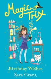 Birthday Wishes - Magic Trix 3 ebook by Sara Grant