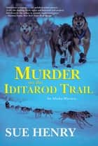 Murder on the Iditarod Trail ebook by Sue Henry