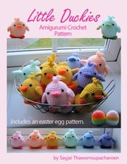 Little Duckies - Amigurumi Crochet Pattern ebook by Sayjai Thawornsupacharoen