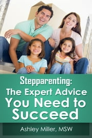 Stepparenting: The Expert Advice You Need to Succeed ebook by Ashley Miller