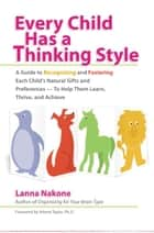 Every Child Has a Thinking Style ebook by Lanna Nakone,Arlene Taylor