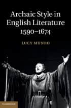 Archaic Style in English Literature, 1590–1674 ebook by Lucy Munro
