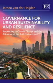 Governance for Urban Sustainability and Resilience - Responding to Climate Change and the Relevance of the Built Environment ebook by van der Heijden,J.