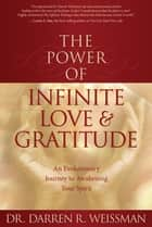 The Power of Infinite Love ebook by Darren R. Weissman, Dr.