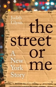 The Street or Me - A New York Story ebook by Judith Glynn