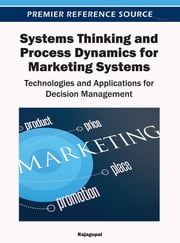 Systems Thinking and Process Dynamics for Marketing Systems - Technologies and Applications for Decision Management ebook by Dr. Rajagopal