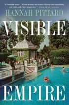 Visible Empire ebook by Hannah Pittard