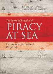 The Law and Practice of Piracy at Sea - European and International Perspectives ebook by Panos Koutrakos,Achilles Skordas