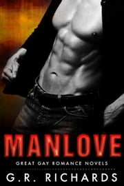 Manlove: Great Gay Romance Novels ebook by G.R. Richards