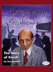 Photographing Greatness - The Story of Karsh ebook by lian goodall