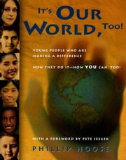 It's Our World, Too! - Young People Who Are Making a Difference ebook by Phillip Hoose,Pete Seeger
