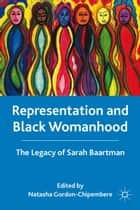 Representation and Black Womanhood ebook by N. Gordon-Chipembere