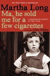 Ma, He Sold Me for a Few Cigarettes - A Memoir of Dublin in the 1950s ebook by Martha Long