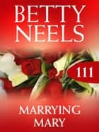 Marrying Mary (Mills & Boon M&B) (Betty Neels Collection, Book 111) ebook by Betty Neels