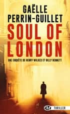 Soul of London - Une enquête d'Henry Wilkes et Billy Bennet, T1 eBook by Gaëlle Perrin-Guillet