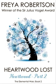 Heartwood Lost (Heartwood Part 2) - The Elemental Wars, #2 ebook by Freya Robertson