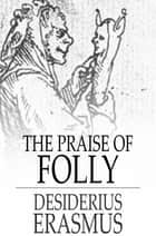 The Praise of Folly ebook by Desiderius Erasmus, John Wilson