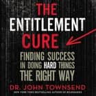 The Entitlement Cure - Finding Success in Doing Hard Things the Right Way audiobook by John Townsend