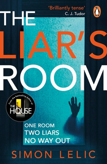 The Liar's Room - The addictive new psychological thriller from the bestselling author of THE HOUSE ebook by Simon Lelic