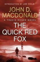 The Quick Red Fox: Introduction by Lee Child - Travis McGee, No. 4 eBook by John D MacDonald