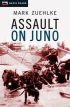 Assault on Juno ebook by Mark Zuehlke