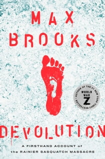 Devolution - A Firsthand Account of the Rainier Sasquatch Massacre ekitaplar by Max Brooks