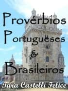 Portuguese and Brazilian Proverbs ebook by Tara Castelli Felice