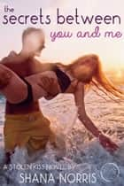 The Secrets Between You and Me ebook by Shana Norris