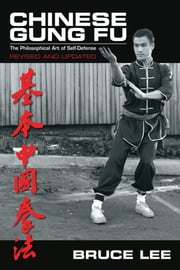 Chinese Gung Fu - The Philosophical Art of Self-Defense ebook by Bruce Lee