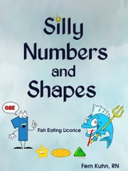 Silly Numbers and Shapes ebook by Fern Kuhn