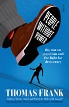 People Without Power - the war on populism and the fight for democracy ebook by Thomas Frank
