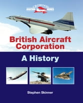 British Aircraft Corporation - A History ebook by Stephen Skinner