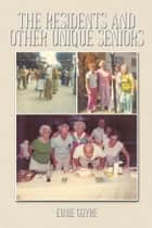 The Residents and Other Unique Seniors ebook by Eunie Guyre