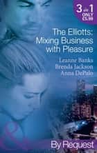 The Elliotts: Mixing Business with Pleasure: Billionaire's Proposition / Taking Care of Business / Cause for Scandal (Mills & Boon By Request) ebook by Leanne Banks, Brenda Jackson, Anna DePalo