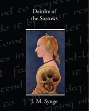 Deirdre of the Sorrows ebook by Synge, J. M.