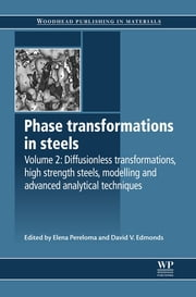 Phase Transformations in Steels - Diffusionless Transformations, High Strength Steels, Modelling and Advanced Analytical Techniques ebook by Elena Pereloma,David V Edmonds