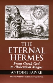 Eternal Hermes: From Greek God to Alchemical Magus ebook by Faivre, Antoine; Godwin, Joscelyn