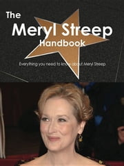 The Meryl Streep Handbook - Everything you need to know about Meryl Streep ebook by Smith, Emily