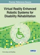Virtual Reality Enhanced Robotic Systems for Disability Rehabilitation ebook by Fei Hu,Jiang Lu,Ting Zhang