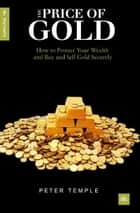 How to Invest in Gold: A guide to making money (or securing wealth) by buying and selling gold ekitaplar by Peter Temple