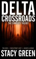 Delta Crossroads Trilogy (Tin God, Skeleton's Key, Ashes and Bone) ebook by Stacy Green