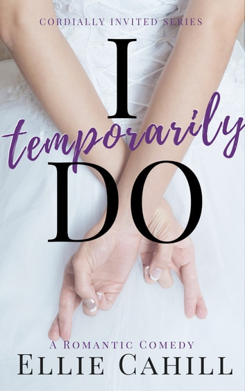 I Temporarily Do - A Romantic Comedy ebook by Ellie Cahill