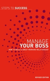 Manage your Boss - How to Build a Great Working Relationship ebook by Bloomsbury Publishing