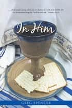 In Him ebook by Greg Spencer