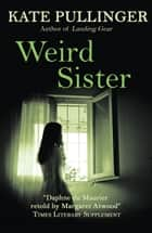 Weird Sister ebook by Kate Pullinger