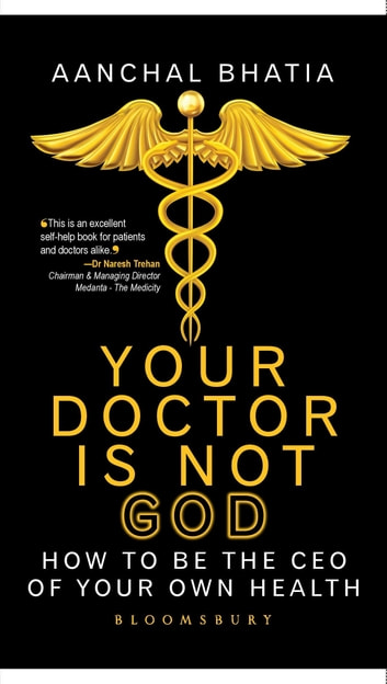 Your Doctor Is Not God - How To Be The CEO of Your Own Health ebook by Ms Aanchal Bhatia