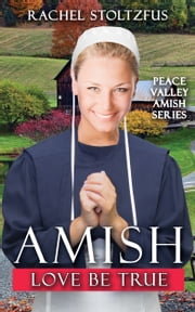 Amish Love Be True ebook by Rachel Stoltzfus