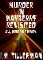 Murder in Mayberry Revisited - All Hidden Tiings ebook by I.M. Tillerman