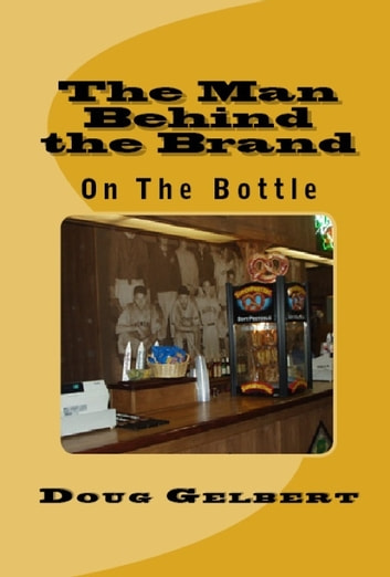 The Man Behind The Brand: On The Bottle ebook by Doug Gelbert